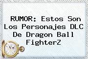 RUMOR: Estos Son Los Personajes DLC De <b>Dragon Ball FighterZ</b>