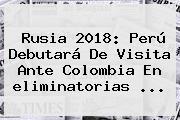 <b>Rusia 2018</b>: Perú Debutará De Visita Ante Colombia En <b>eliminatorias</b> <b>...</b>