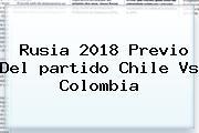 Rusia 2018 Previo Del <b>partido Chile</b> Vs <b>Colombia</b>