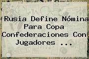 Rusia Define Nómina Para <b>Copa Confederaciones</b> Con Jugadores ...
