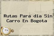 Rutas Para <b>dia Sin Carro</b> En Bogota