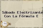 Sábado Electrizante Con La <b>Fórmula E</b>