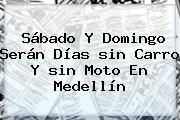 Sábado Y Domingo Serán Días <b>sin Carro</b> Y <b>sin</b> Moto En <b>Medellín</b>