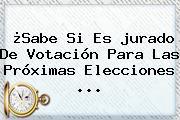 ¿Sabe Si Es <b>jurado De Votación</b> Para Las Próximas Elecciones ...
