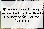 ¡Sabooorrrr! Grupo Lanza <b>Hello</b> De Adele En Versión Salsa (VIDEO)
