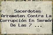 Sacerdotes Arremeten Contra La Corrupción En <b>Sermón</b> De Las 7 ...