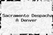 <i>Sacramento Despacha A Denver</i>