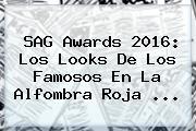 <b>SAG Awards 2016</b>: Los Looks De Los Famosos En La Alfombra Roja <b>...</b>