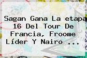 Sagan Gana La <b>etapa 16</b> Del <b>Tour De Francia</b>, Froome Líder Y Nairo ...