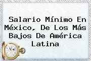 <b>Salario Mínimo</b> En México, De Los Más Bajos De América Latina