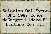 Salarios Del Evento <b>UFC 196</b>: Conor McGregor Lidera El Listado Con <b>...</b>