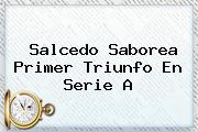 Salcedo Saborea Primer Triunfo En <b>Serie A</b>