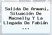 Salida De Armani, Situación De Macnelly Y La Llegada De Fabián ...