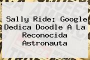 <b>Sally Ride</b>: Google Dedica Doodle A La Reconocida Astronauta