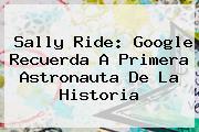 <b>Sally Ride</b>: Google Recuerda A Primera Astronauta De La Historia
