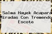 <b>Salma Hayek</b> Acapara Miradas Con Tremendo Escote