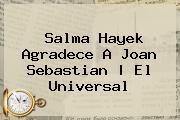 <b>Salma Hayek</b> Agradece A Joan Sebastian | El Universal