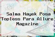 <b>Salma Hayek</b> Posa Topless Para Allure Magazine