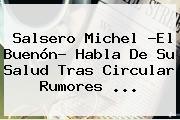 Salsero <b>Michel ?El Buenón</b>? Habla De Su Salud Tras Circular Rumores <b>...</b>