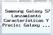 <b>Samsung Galaxy S7</b> Lanzamiento Características Y Precio: Galaxy <b>...</b>