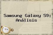 Samsung <b>Galaxy S9</b>: Análisis