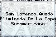 San Lorenzo Quedó Eliminado De La <b>Copa Sudamericana</b>