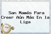 San Mamés Para Creer Aún Más En <b>la Liga</b>