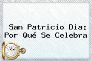 <b>San Patricio</b> Dia: Por Qué Se Celebra