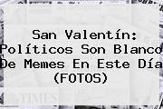 <b>San Valentín</b>: Políticos Son Blanco De Memes En Este Día (FOTOS)