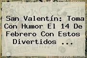 San Valentín: Toma Con Humor El <b>14 De Febrero</b> Con Estos Divertidos <b>...</b>