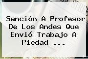 Sanción A Profesor De Los Andes Que Envió Trabajo A <b>Piedad</b> ...