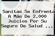 <b>Sanitas</b> Se Enfrenta A Más De 2.000 Juicios Por Su Seguro De Salud ...
