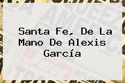 <b>Santa Fe</b>, De La Mano De Alexis García