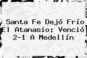 <b>Santa Fe</b> Dejó Frío El Atanasio: Venció 2-1 A Medellín