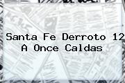 <b>Santa Fe</b> Derroto 12 A Once Caldas