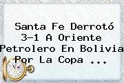 <b>Santa Fe</b> Derrotó 3-1 A Oriente Petrolero En Bolivia Por La Copa <b>...</b>