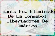 <b>Santa Fe</b>, Eliminado De La Conmebol Libertadores De América