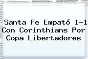 Santa Fe Empató 1-1 Con Corinthians Por <b>Copa Libertadores</b>