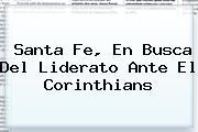 <b>Santa Fe</b>, En Busca Del Liderato Ante El Corinthians