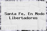<u>Santa Fe, En Modo Libertadores</u>