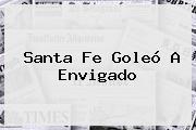 <b>Santa Fe</b> Goleó A <b>Envigado</b>