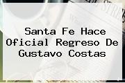 Santa Fe Hace Oficial Regreso De <b>Gustavo Costas</b>