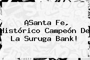 ¡<b>Santa Fe</b>, Histórico Campeón De La Suruga Bank!
