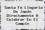 <b>Santa Fe</b> Llegaría De Japón Directamente A Celebrar En El Campín