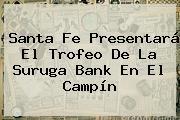 <b>Santa Fe</b> Presentará El Trofeo De La Suruga Bank En El Campín