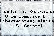 Santa Fe, Reacciona O Se Complica En <b>Libertadores</b>: Visita A S. Cristal