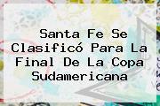 Santa Fe Se Clasificó Para La Final De La <b>Copa Sudamericana</b>
