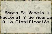 <b>Santa Fe</b> Venció A Nacional Y Se Acerca A La Clasificación
