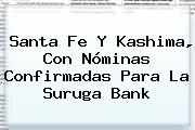 <b>Santa Fe</b> Y Kashima, Con Nóminas Confirmadas Para La Suruga Bank