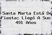 <b>Santa Marta</b> Está De Fiesta: Llegó A Sus 491 Años